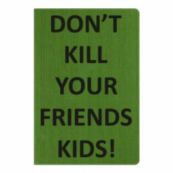 Блокнот А5 Don't kill your friends kids!