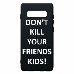 Чохол для Samsung S10+ Don't kill your friends kids!