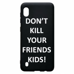 Чохол для Samsung A10 Don't kill your friends kids!