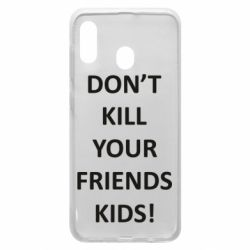 Чохол для Samsung A20 Don't kill your friends kids!