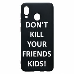 Чохол для Samsung A30 Don't kill your friends kids!
