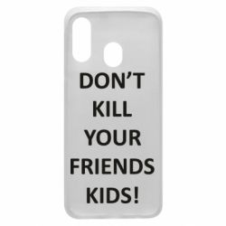 Чохол для Samsung A40 Don't kill your friends kids!