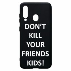 Чохол для Samsung A60 Don't kill your friends kids!