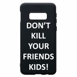 Чохол для Samsung S10e Don't kill your friends kids!