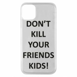 Чохол для iPhone 11 Pro Don't kill your friends kids!