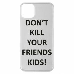 Чохол для iPhone 11 Pro Max Don't kill your friends kids!