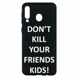 Чохол для Samsung M30 Don't kill your friends kids!