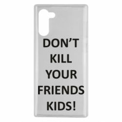 Чехол для Samsung Note 10 Don't kill your friends kids!