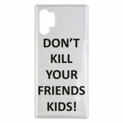 Чехол для Samsung Note 10 Plus Don't kill your friends kids!