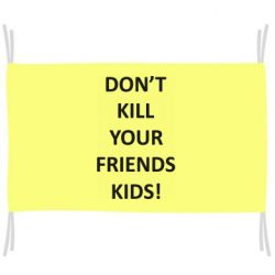 Флаг Don't kill your friends kids!