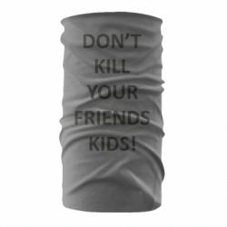 Бандана-труба Don't kill your friends kids!