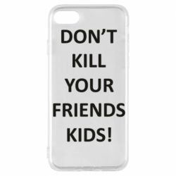 Чохол для iPhone 7 Don't kill your friends kids!