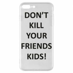Чохол для iPhone 7 Plus Don't kill your friends kids!