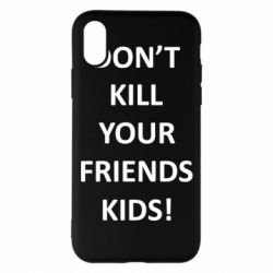 Чохол для iPhone X/Xs Don't kill your friends kids!