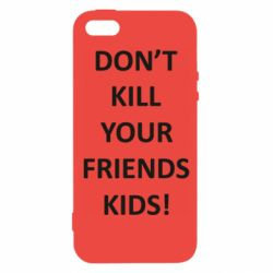 Чехол для iPhone5/5S/SE Don't kill your friends kids!