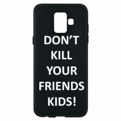 Чохол для Samsung A6 2018 Don't kill your friends kids!