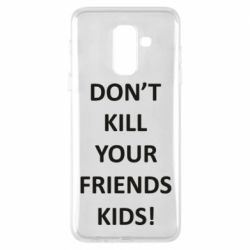 Чохол для Samsung A6+ 2018 Don't kill your friends kids!