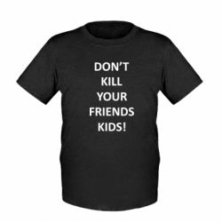 Дитяча футболка Don't kill your friends kids!