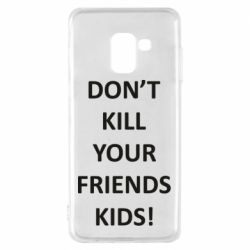 Чохол для Samsung A8 2018 Don't kill your friends kids!