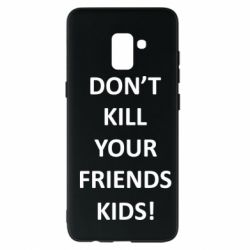 Чохол для Samsung A8+ 2018 Don't kill your friends kids!