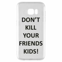 Чохол для Samsung S7 EDGE Don't kill your friends kids!