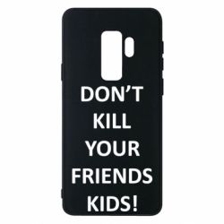 Чохол для Samsung S9+ Don't kill your friends kids!