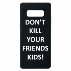 Чехол для Samsung Note 8 Don't kill your friends kids!