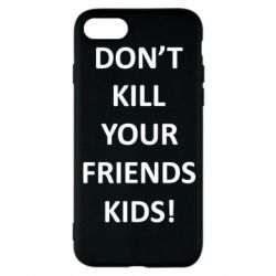 Чохол для iPhone 8 Don't kill your friends kids!