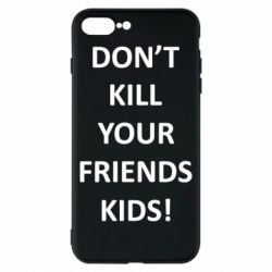 Чохол для iPhone 8 Plus Don't kill your friends kids!
