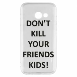 Чохол для Samsung A3 2017 Don't kill your friends kids!