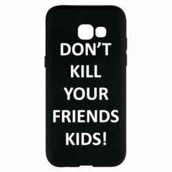 Чохол для Samsung A5 2017 Don't kill your friends kids!