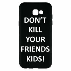 Чохол для Samsung A7 2017 Don't kill your friends kids!