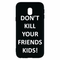Чохол для Samsung J3 2017 Don't kill your friends kids!