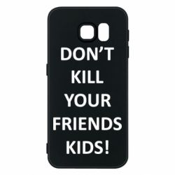Чохол для Samsung S6 Don't kill your friends kids!