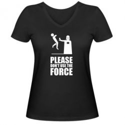 """Женская футболка с V-образным вырезом """"Don't use the forse"""" - FatLine"""