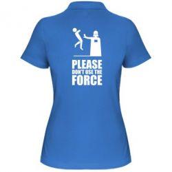 "Женская футболка поло ""Don't use the forse"" - FatLine"