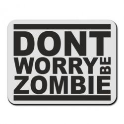 Коврик для мыши Don't worry,be zombi - FatLine