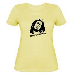 Женская футболка Don't Worry (Bob Marley) - FatLine