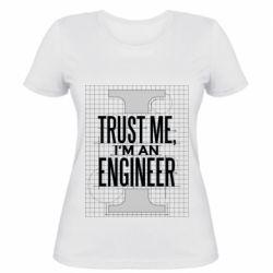Жіноча футболка Довірся мені я інженер