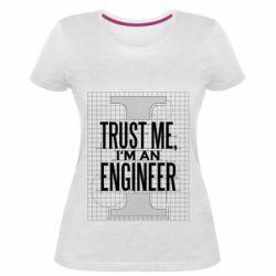 Жіноча стрейчева футболка Довірся мені я інженер