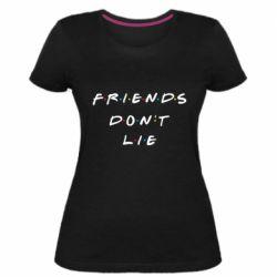 Жіноча стрейчева футболка Друзі не брешуть Дуже дивні справи