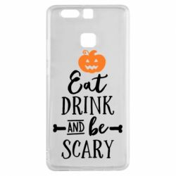 Чехол для Huawei P9 Eat Drink and be Scary - FatLine
