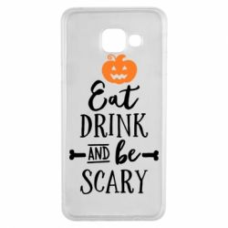 Чехол для Samsung A3 2016 Eat Drink and be Scary - FatLine