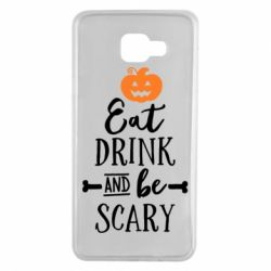 Чехол для Samsung A7 2016 Eat Drink and be Scary - FatLine