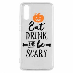 Чехол для Huawei P20 Eat Drink and be Scary - FatLine
