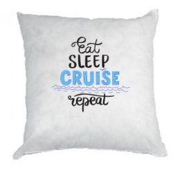 Подушка Eat, sleep, Cruise, repeat