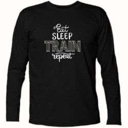 Футболка з довгим рукавом Eat, sleep, TRAIN, repeat