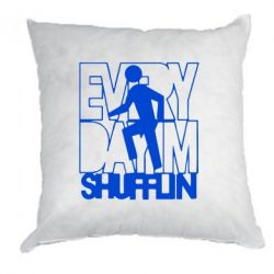 Подушка Every Day I'm shufflin