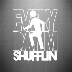 Наклейка Every Day I'm shufflin - FatLine