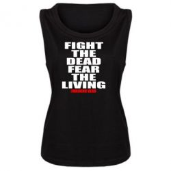 Женская майка Fight the dead fear the living - FatLine